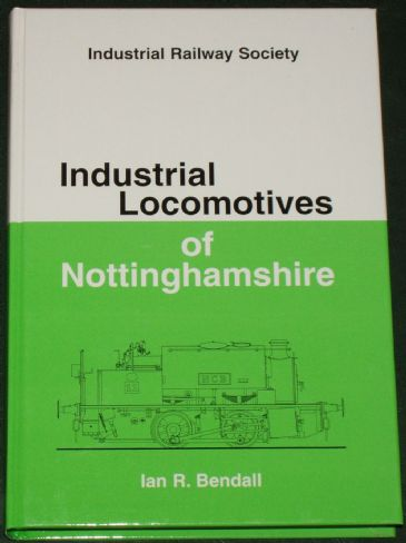 Industrial Locomotives of Nottinghamshire, by Ian R. Bendall
